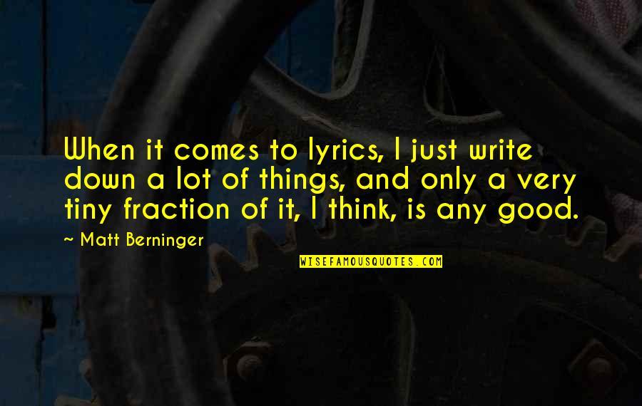 Matt Berninger Quotes By Matt Berninger: When it comes to lyrics, I just write