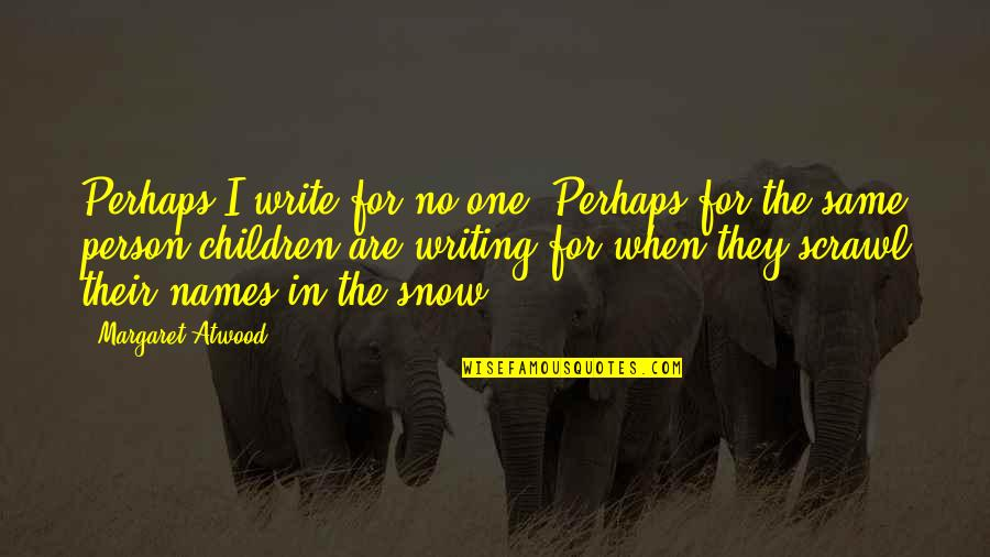 Matt Colwell Quotes By Margaret Atwood: Perhaps I write for no one. Perhaps for