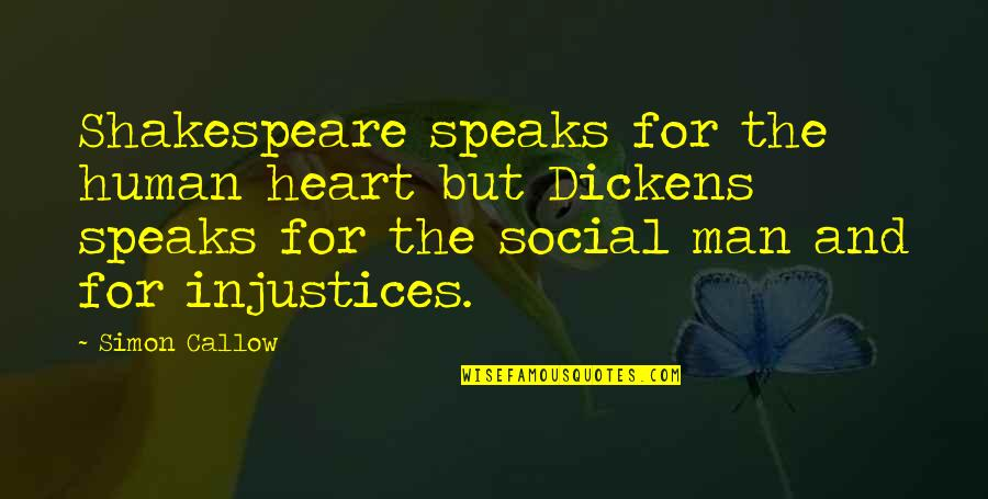 Matt Colwell Quotes By Simon Callow: Shakespeare speaks for the human heart but Dickens