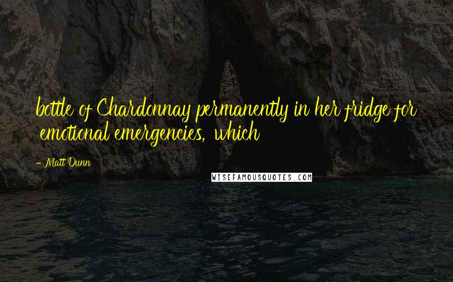Matt Dunn quotes: bottle of Chardonnay permanently in her fridge for 'emotional emergencies,' which