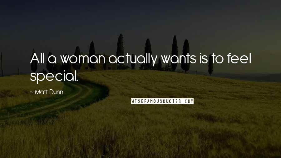Matt Dunn quotes: All a woman actually wants is to feel special.