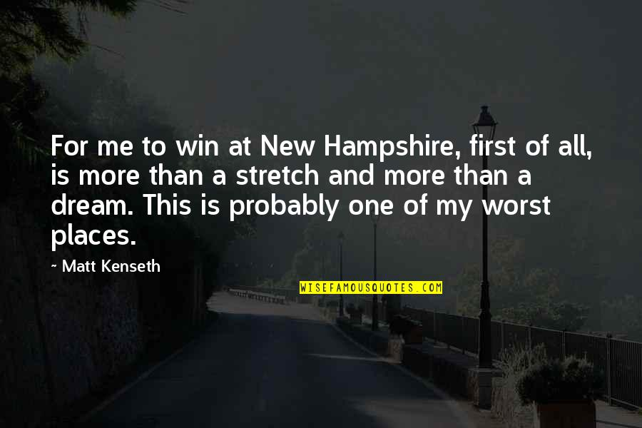 Matt Kenseth Quotes By Matt Kenseth: For me to win at New Hampshire, first