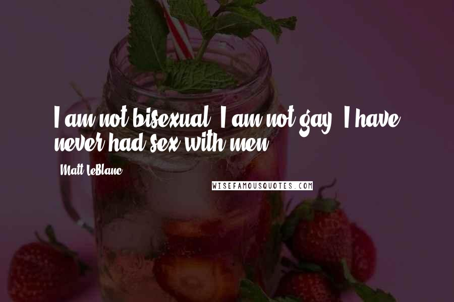 Matt LeBlanc quotes: I am not bisexual. I am not gay. I have never had sex with men.