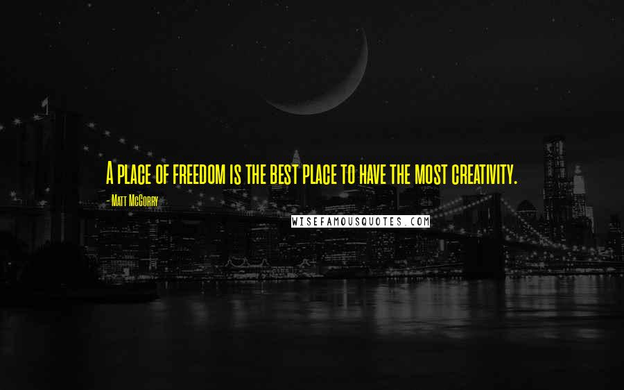 Matt McGorry quotes: A place of freedom is the best place to have the most creativity.