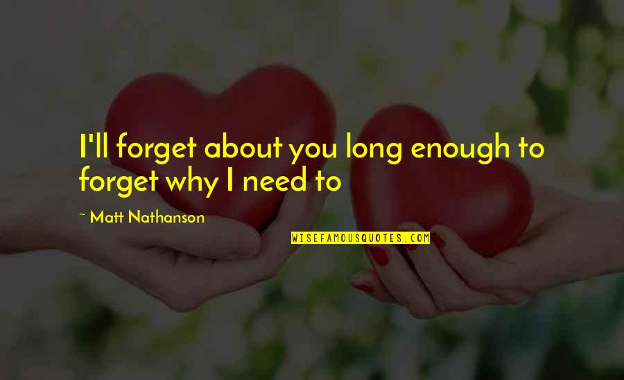 Matt Nathanson Quotes By Matt Nathanson: I'll forget about you long enough to forget