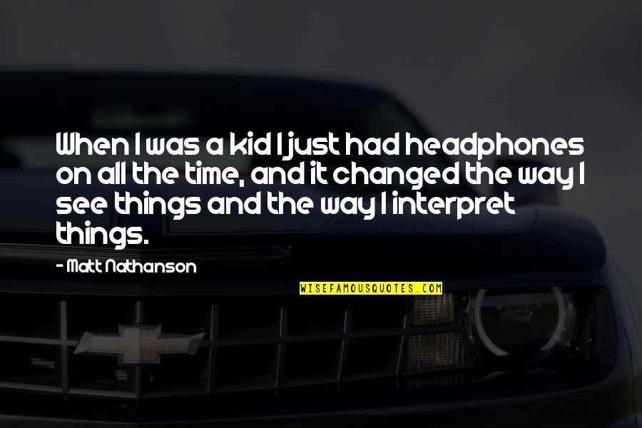 Matt Nathanson Quotes By Matt Nathanson: When I was a kid I just had