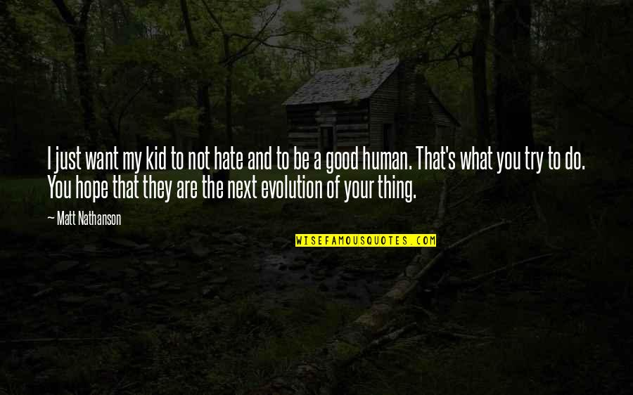 Matt Nathanson Quotes By Matt Nathanson: I just want my kid to not hate