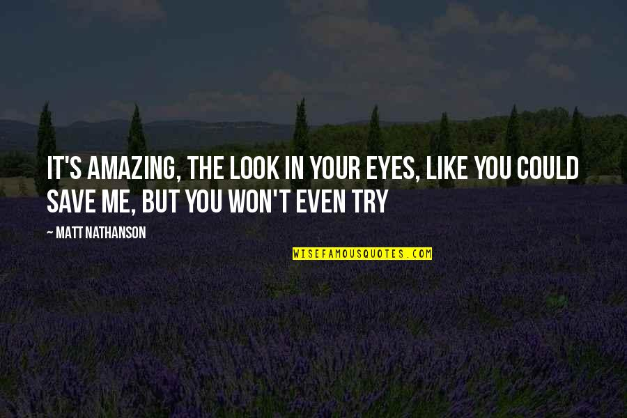 Matt Nathanson Quotes By Matt Nathanson: It's amazing, the look in your eyes, like