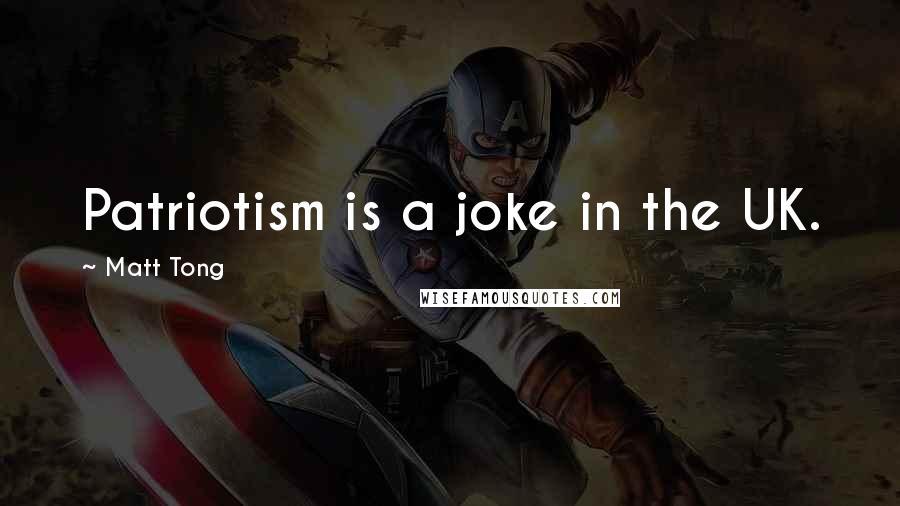 Matt Tong quotes: Patriotism is a joke in the UK.
