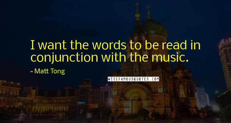 Matt Tong quotes: I want the words to be read in conjunction with the music.