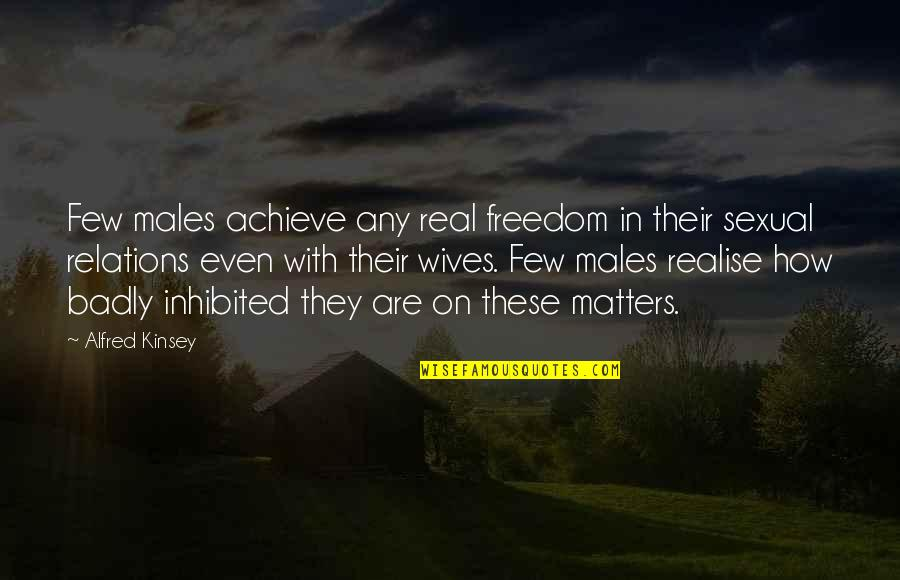 Matter Quotes By Alfred Kinsey: Few males achieve any real freedom in their