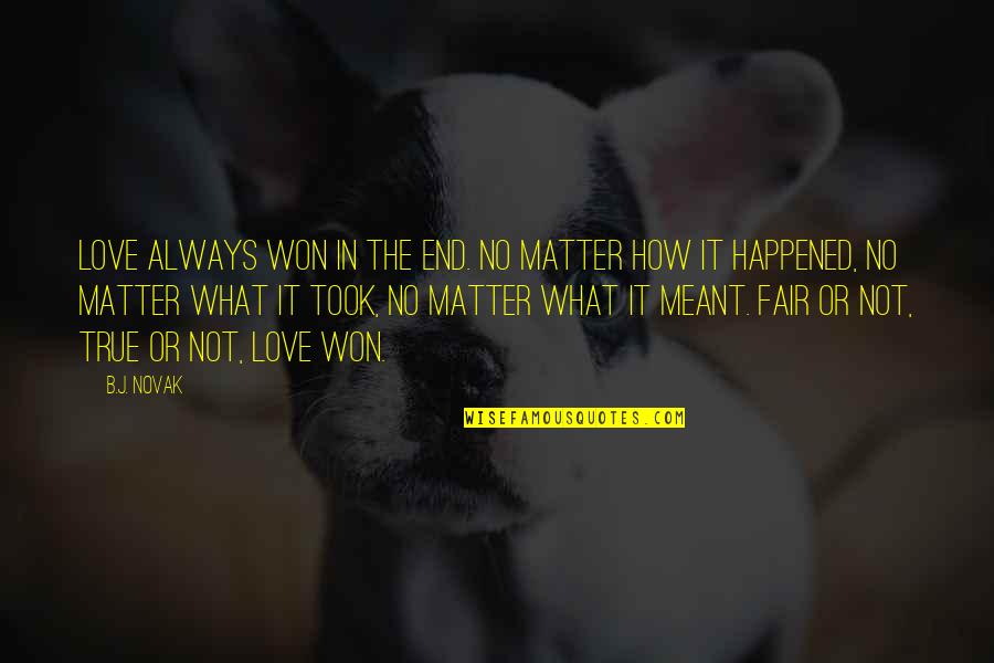 Matter Quotes By B.J. Novak: Love always won in the end. No matter