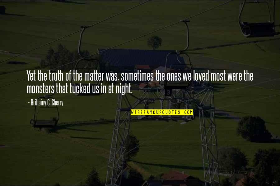 Matter Quotes By Brittainy C. Cherry: Yet the truth of the matter was, sometimes