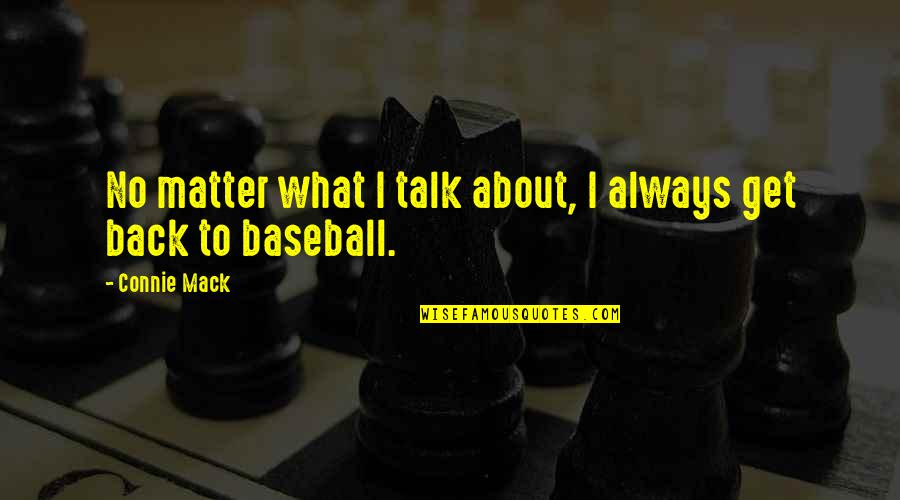 Matter Quotes By Connie Mack: No matter what I talk about, I always