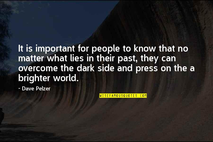 Matter Quotes By Dave Pelzer: It is important for people to know that