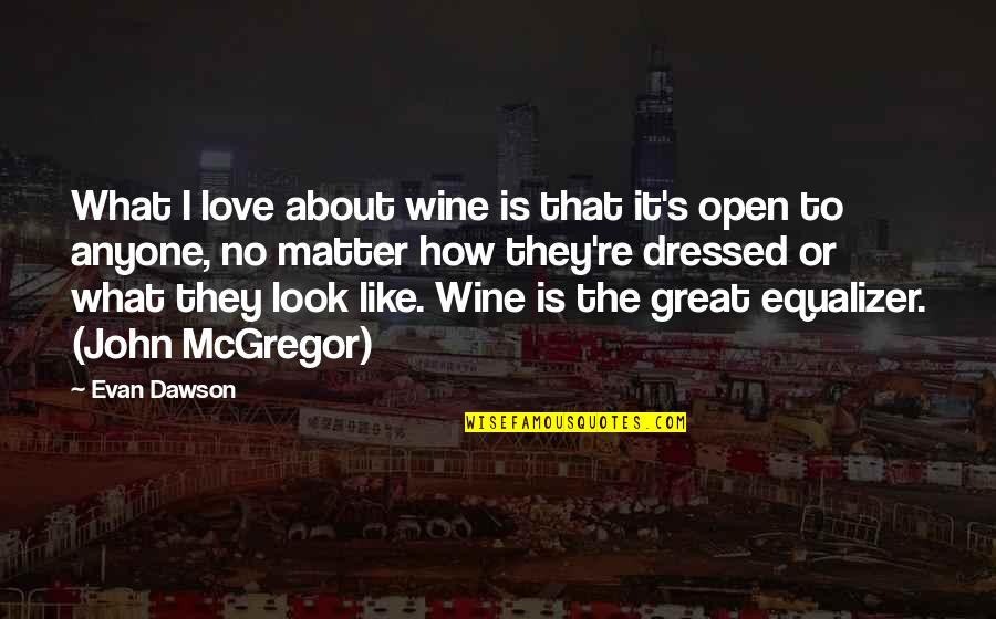 Matter Quotes By Evan Dawson: What I love about wine is that it's