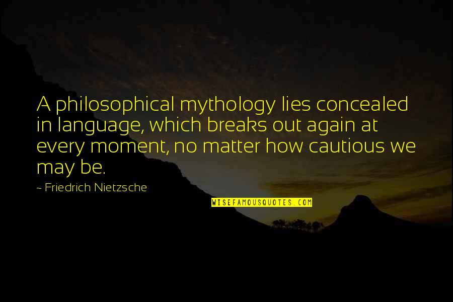 Matter Quotes By Friedrich Nietzsche: A philosophical mythology lies concealed in language, which