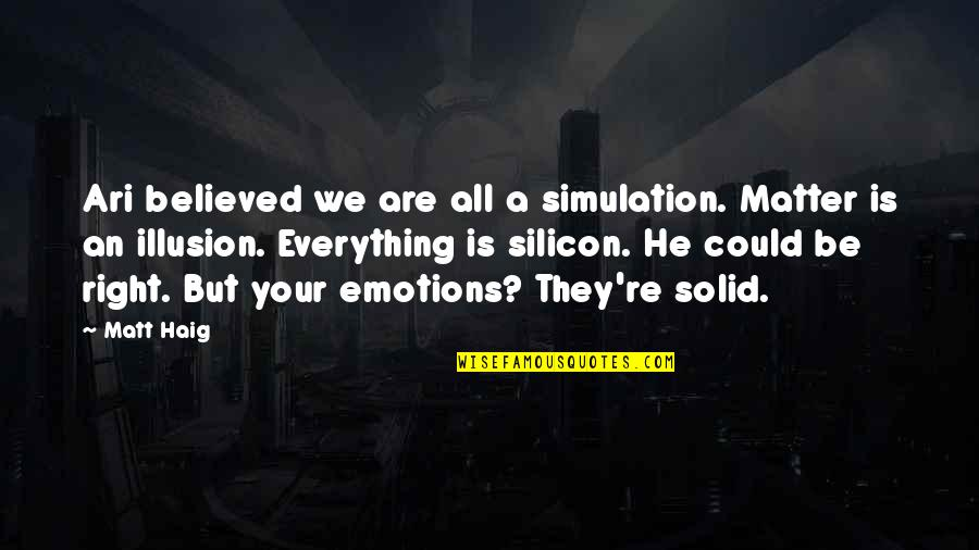 Matter Quotes By Matt Haig: Ari believed we are all a simulation. Matter
