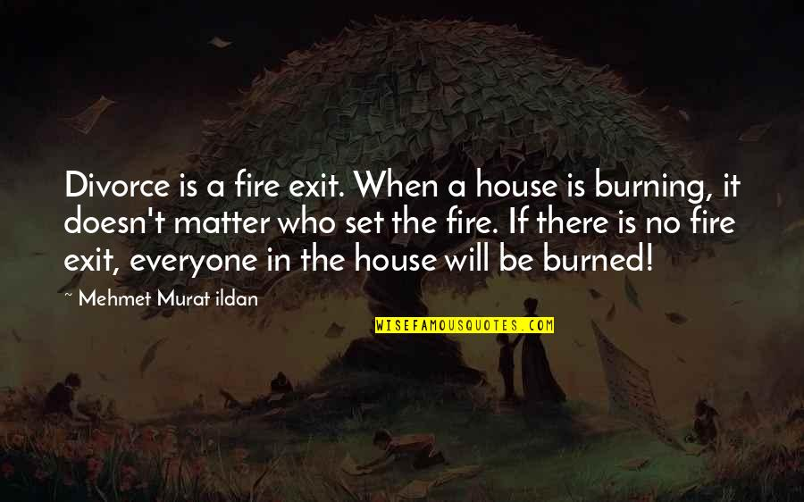 Matter Quotes By Mehmet Murat Ildan: Divorce is a fire exit. When a house