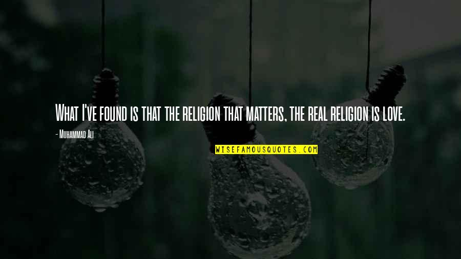 Matter Quotes By Muhammad Ali: What I've found is that the religion that