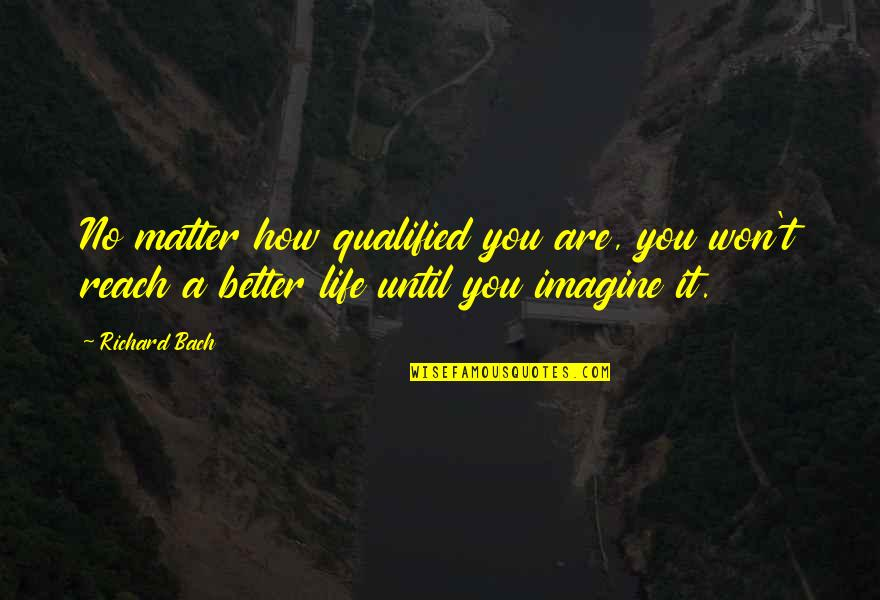Matter Quotes By Richard Bach: No matter how qualified you are, you won't