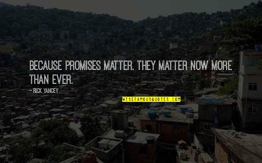 Matter Quotes By Rick Yancey: Because promises matter. They matter now more than