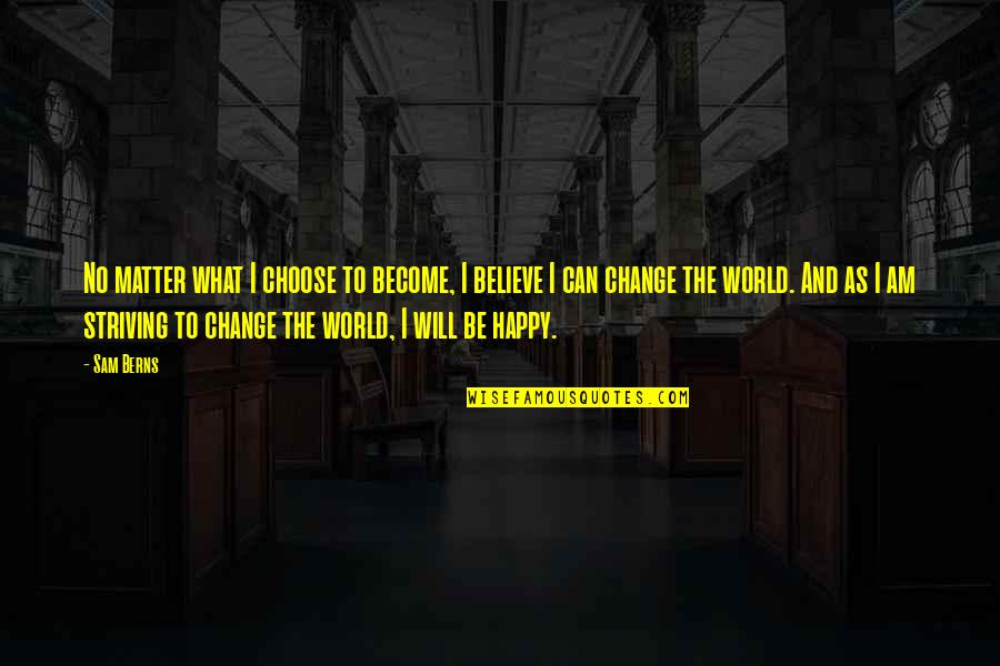 Matter Quotes By Sam Berns: No matter what I choose to become, I