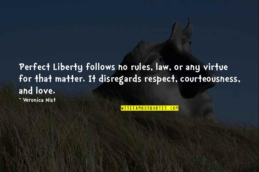 Matter Quotes By Veronica Mist: Perfect Liberty follows no rules, law, or any