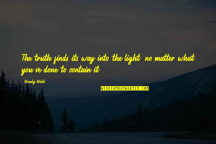 Matter Quotes By Wendy Webb: The truth finds its way into the light,