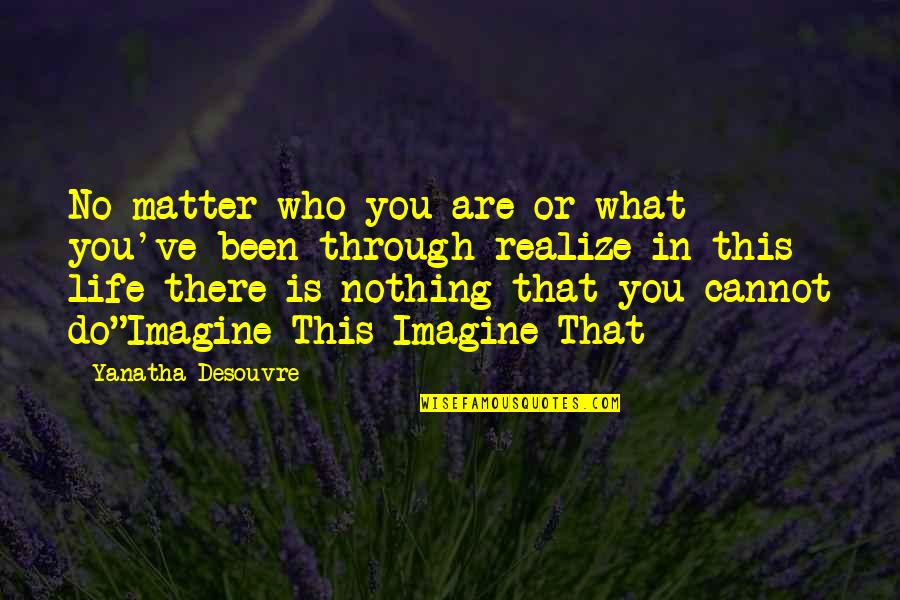 Matter Quotes By Yanatha Desouvre: No matter who you are or what you've