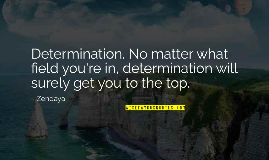 Matter Quotes By Zendaya: Determination. No matter what field you're in, determination