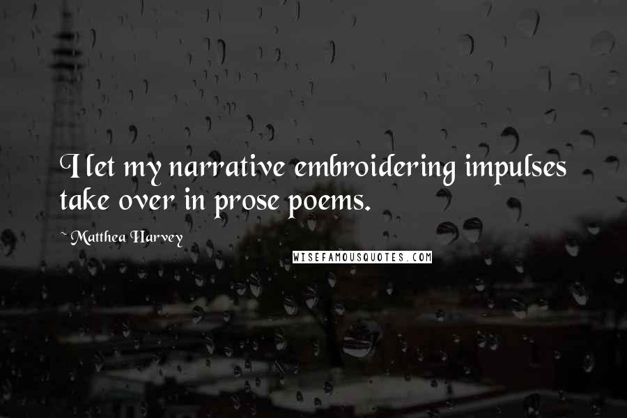 Matthea Harvey quotes: I let my narrative embroidering impulses take over in prose poems.