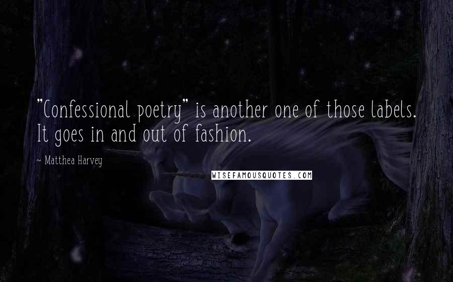 """Matthea Harvey quotes: """"Confessional poetry"""" is another one of those labels. It goes in and out of fashion."""