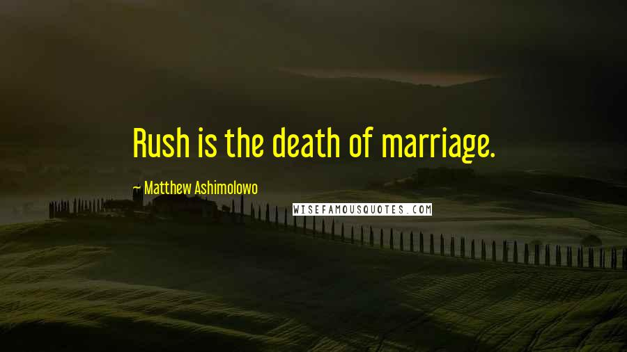 Matthew Ashimolowo quotes: Rush is the death of marriage.