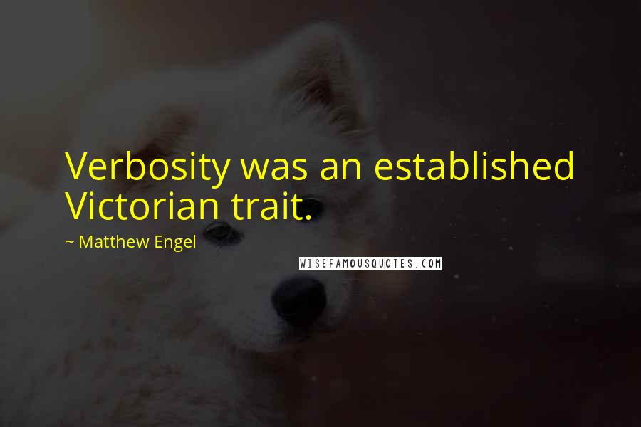 Matthew Engel quotes: Verbosity was an established Victorian trait.