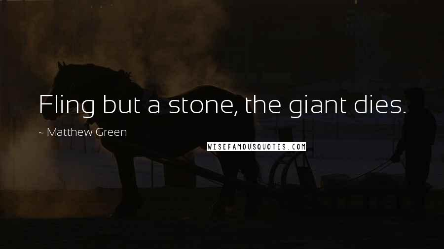 Matthew Green quotes: Fling but a stone, the giant dies.