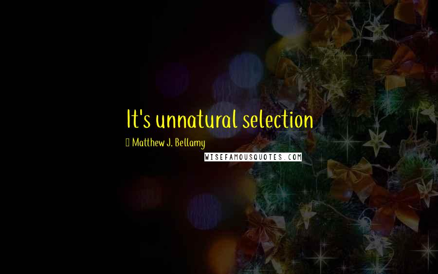 Matthew J. Bellamy quotes: It's unnatural selection
