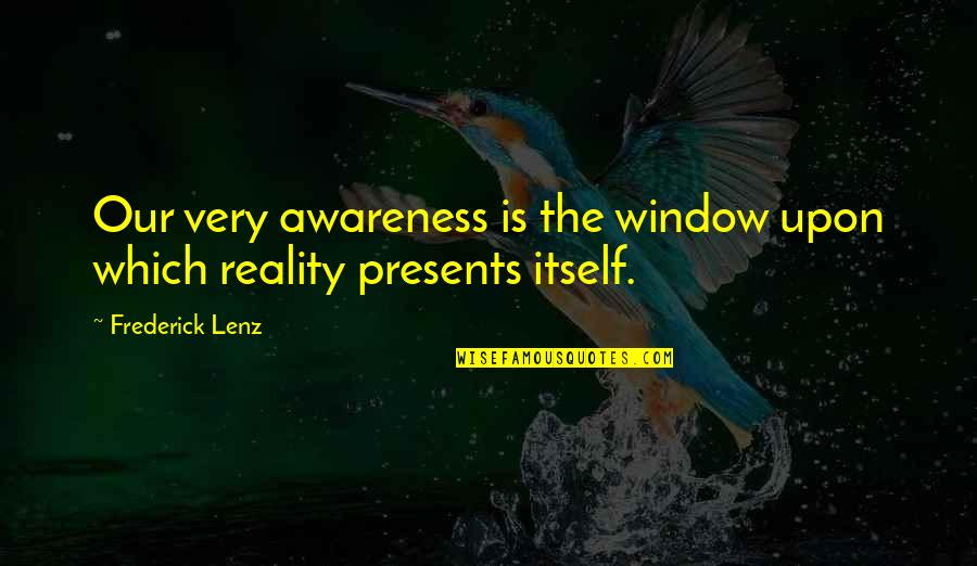 Matthew Kenney Quotes By Frederick Lenz: Our very awareness is the window upon which