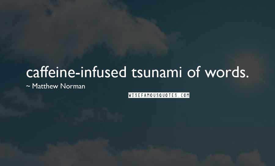 Matthew Norman quotes: caffeine-infused tsunami of words.