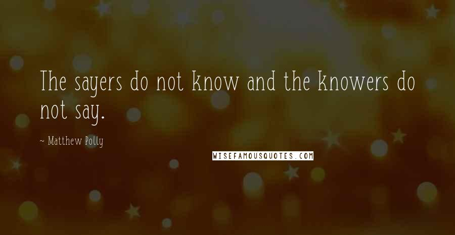 Matthew Polly quotes: The sayers do not know and the knowers do not say.