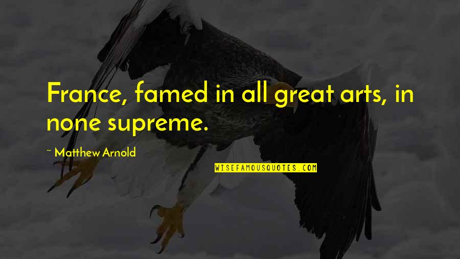 Matthew Quotes By Matthew Arnold: France, famed in all great arts, in none