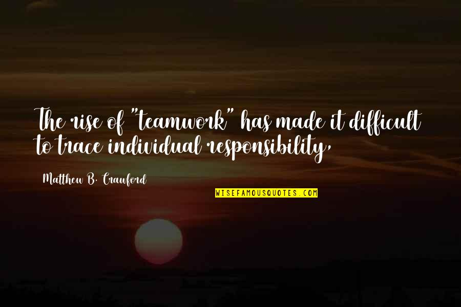 """Matthew Quotes By Matthew B. Crawford: The rise of """"teamwork"""" has made it difficult"""