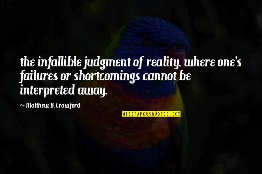Matthew Quotes By Matthew B. Crawford: the infallible judgment of reality, where one's failures