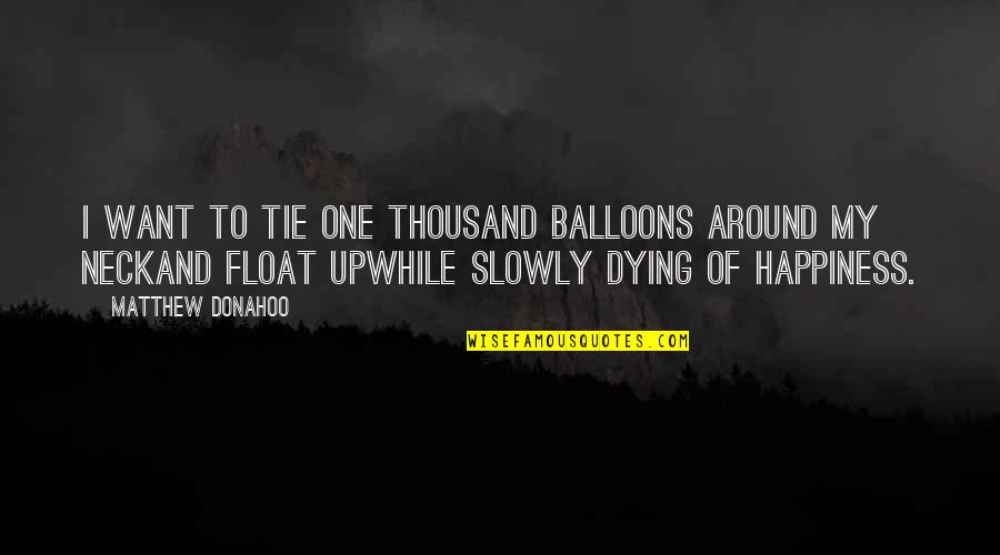Matthew Quotes By Matthew Donahoo: I want to tie one thousand balloons around