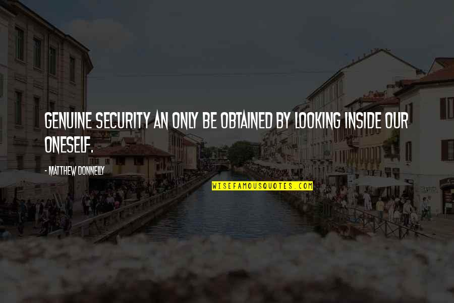 Matthew Quotes By Matthew Donnelly: Genuine security an only be obtained by looking