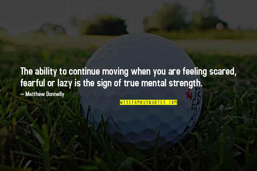 Matthew Quotes By Matthew Donnelly: The ability to continue moving when you are
