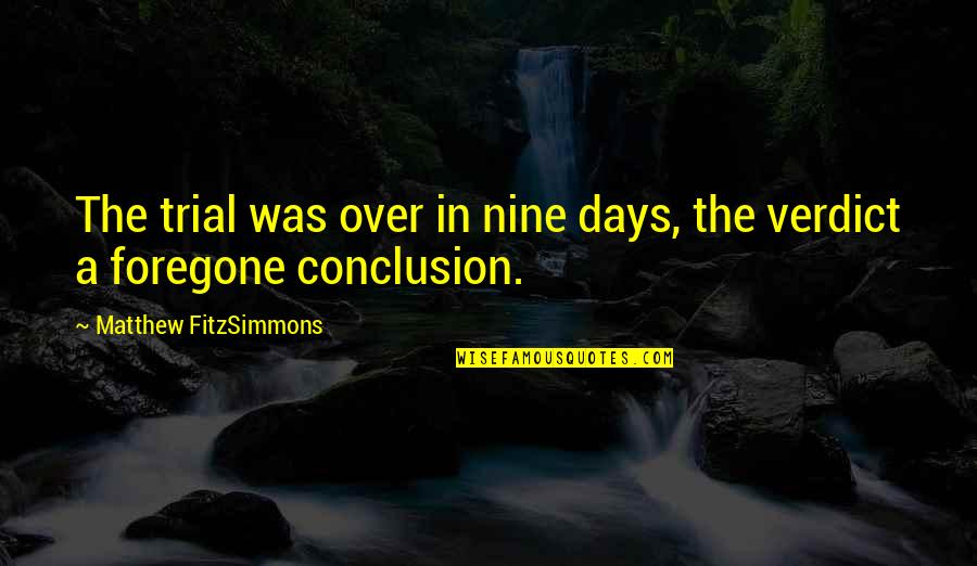 Matthew Quotes By Matthew FitzSimmons: The trial was over in nine days, the