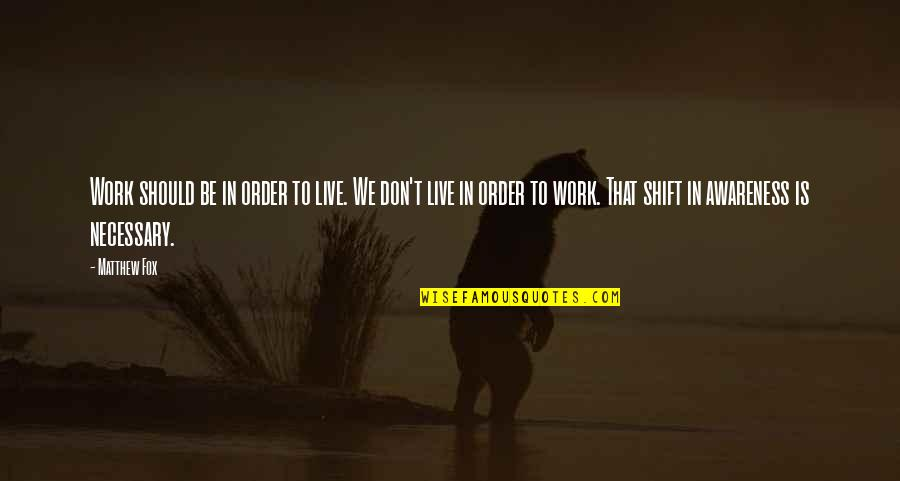Matthew Quotes By Matthew Fox: Work should be in order to live. We