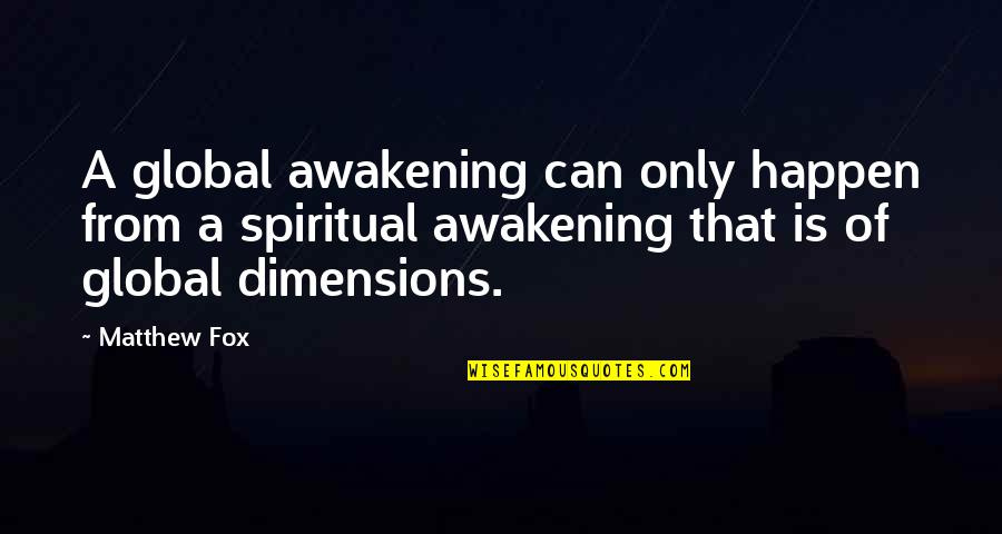 Matthew Quotes By Matthew Fox: A global awakening can only happen from a