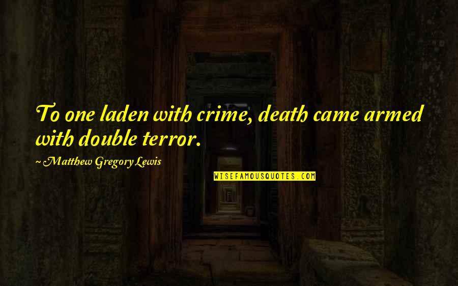 Matthew Quotes By Matthew Gregory Lewis: To one laden with crime, death came armed